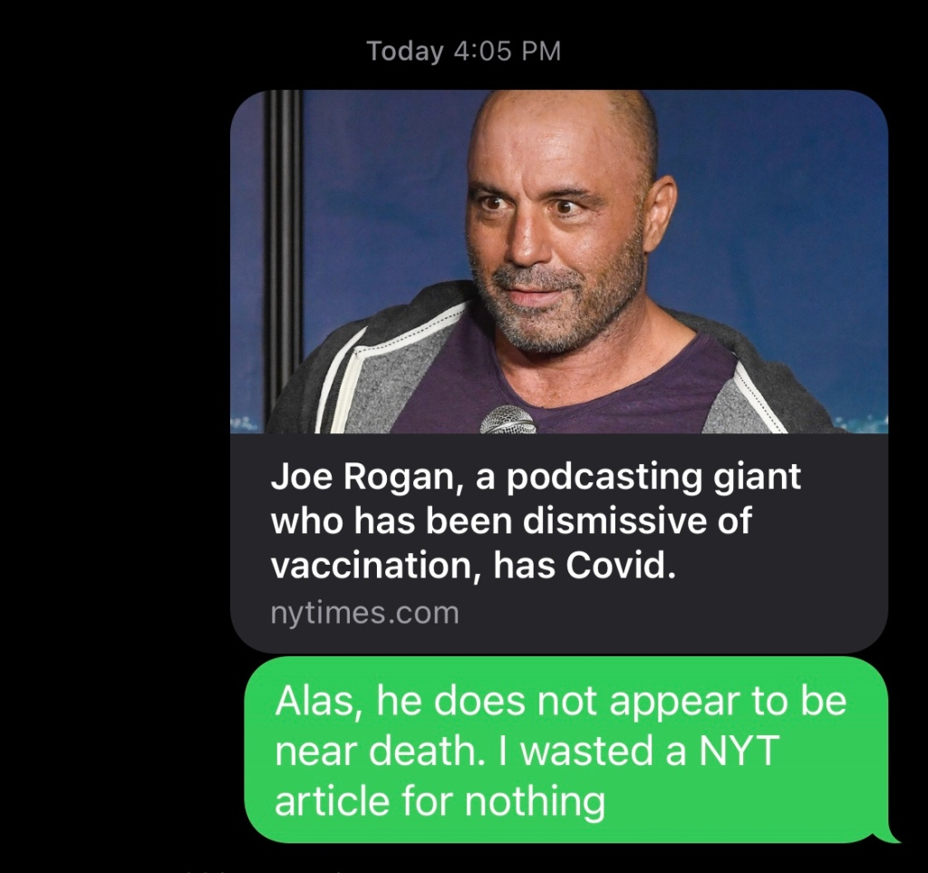 """Screenshot of New York Time thumbnail announcing Joe Rogan has covid and text message that reads """"Alas, he does not appear to be near death. I wasted a NYT article for nothing."""""""